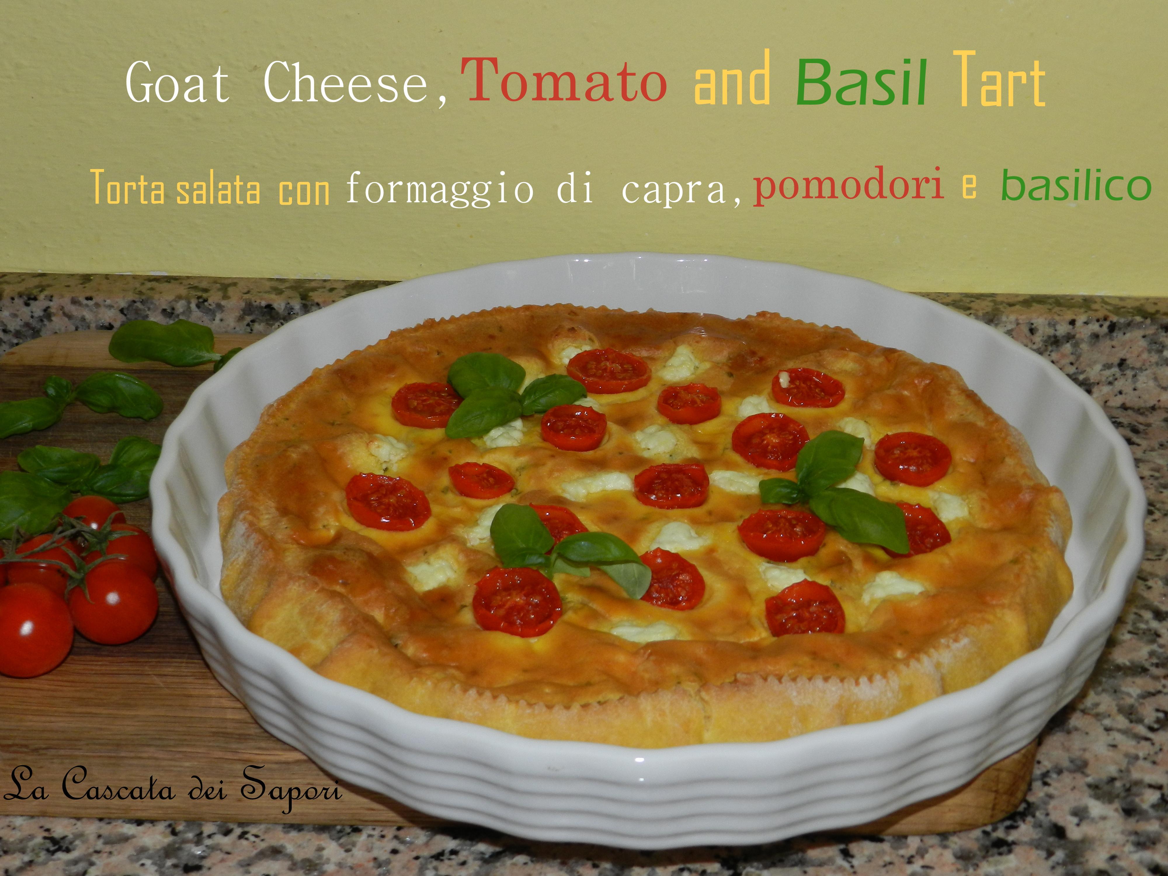 Goat Cheese, Tomato and Basil Tart – Torta salata con caprino pomodori e basilico