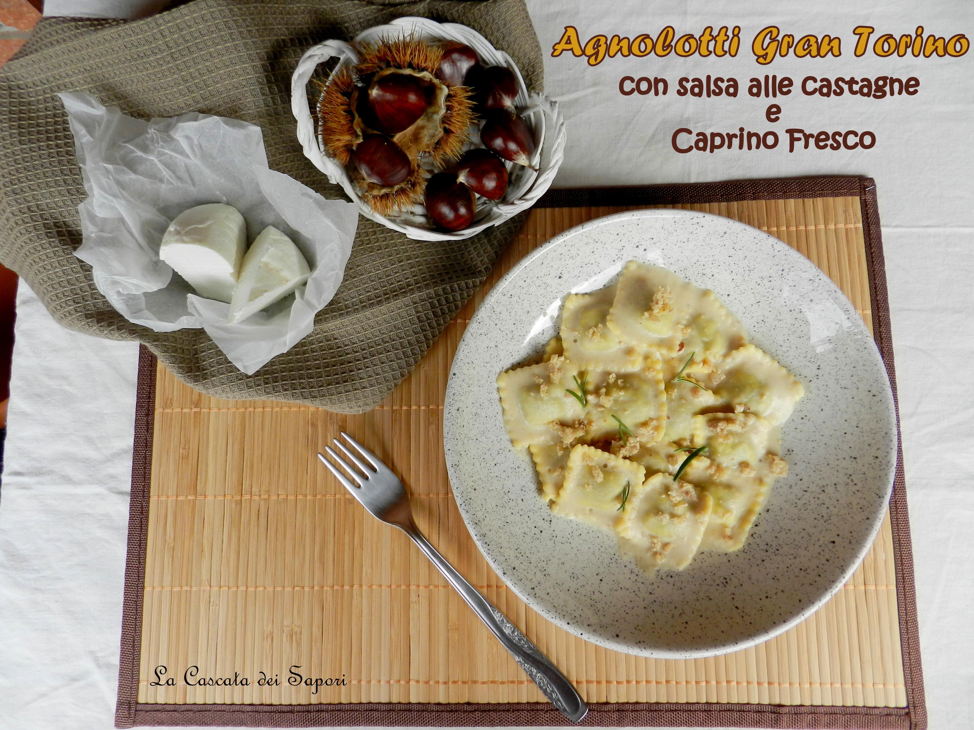 Agnolotti Gran Torino con Salsa alle Castagne e Caprino Fresco
