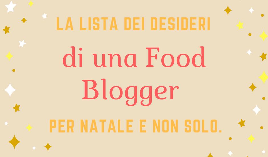 La LISTA DEI DESIDERI di una Food blogger per Natale e non solo.