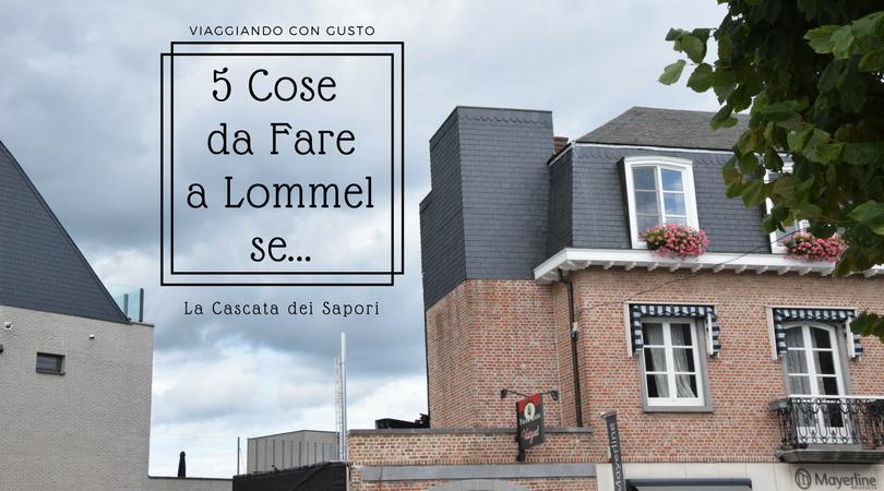 5 Cose da Fare a Lommel se…