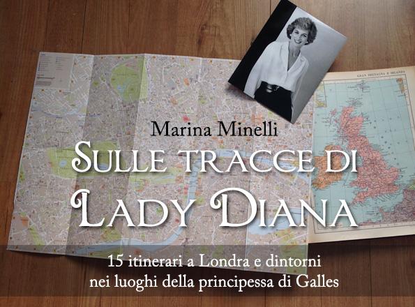 Sulle tracce di Lady Diana 15 itinerari a Londra e dintorni nei luoghi della principessa di Galles