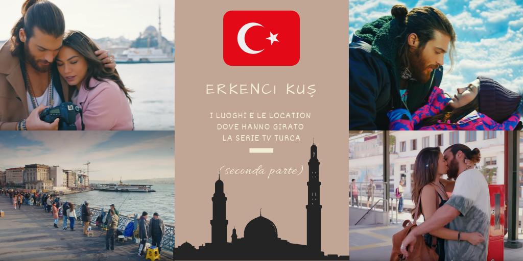 Erkenci Kuş: I Luoghi e Le Location dove hanno girato la Serie TV turca (seconda parte)