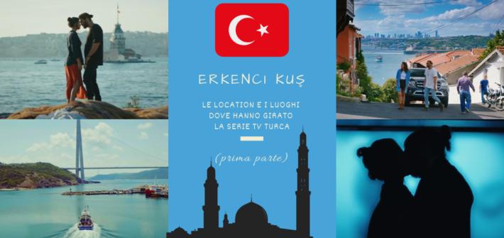 Erkenci Kuş_ Le Location e i Luoghi dove hanno girato la Serie TV turca (prima parte)