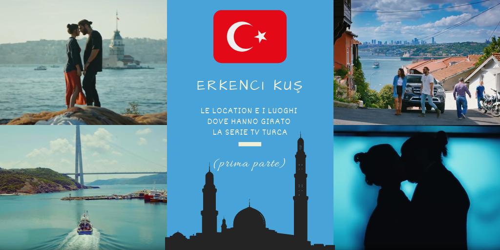 Erkenci Kuş: Le Location e i Luoghi dove hanno girato la Serie TV turca (prima parte)