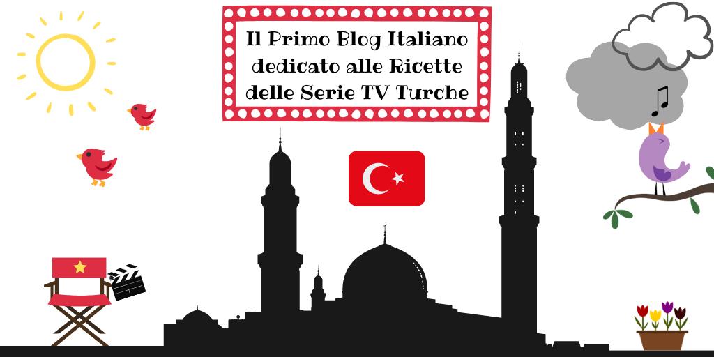 Il Primo Blog Italiano dedicato alle Ricette delle Serie TV Turche