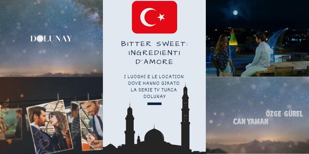 Bitter Sweet Ingredienti d'Amore: Le Location e i Luoghi dove hanno girato la Serie TV turca Dolunay